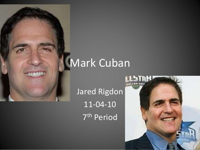 Mark Cuban Jared Rigdon 11-04-10 7th Period
