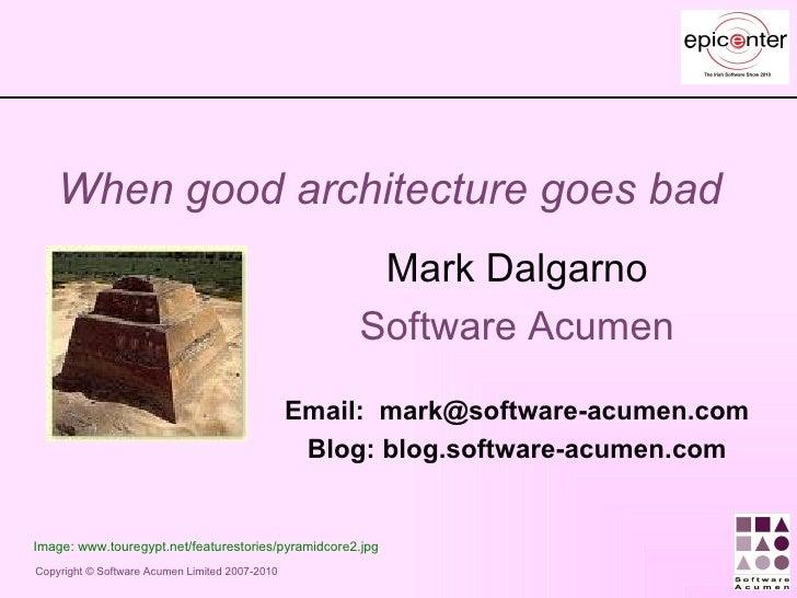 Mark Dalgarno: When Good Architecture Goes Bad - epicenter 2010