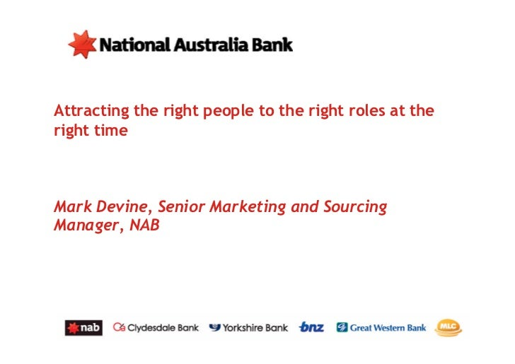 Attracting the right people to the right roles at theright timeMark Devine, Senior Marketing and SourcingManager, NAB