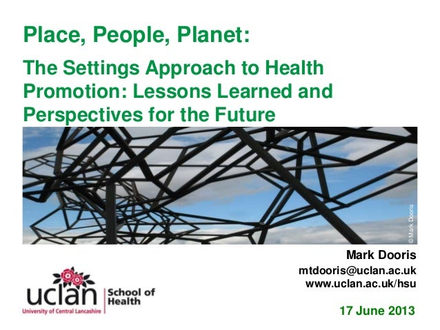 Place, People, Planet: The Settings Approach to Health Promotion: Lessons Learned and Perspectives for the Future 17 June ...