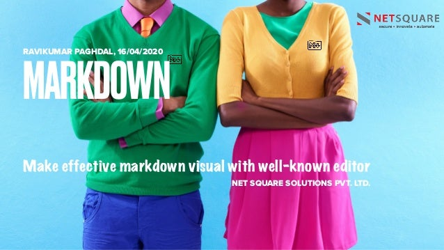 Make effective markdown visual with well-known editor RAVIKUMAR PAGHDAL, 16/04/2020 NET SQUARE SOLUTIONS PVT. LTD. MARKDOWN