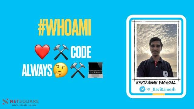 #WHOAMI Ravikumar Paghdal @_RaviRamesh ❤ ⚒CODE ALWAYS🤔⚒ 💻