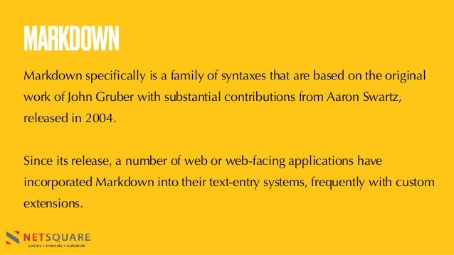 MARKDOWN Markdown specifically is a family of syntaxes that are based on the original work of John Gruber with substantial...
