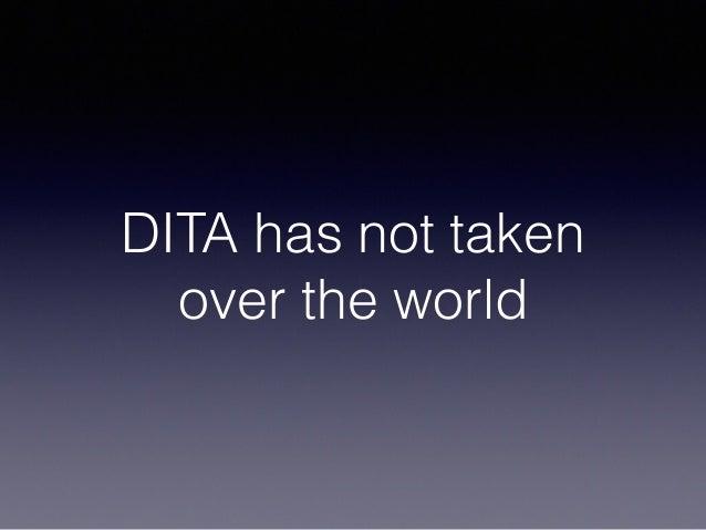 DITA has not taken over the world