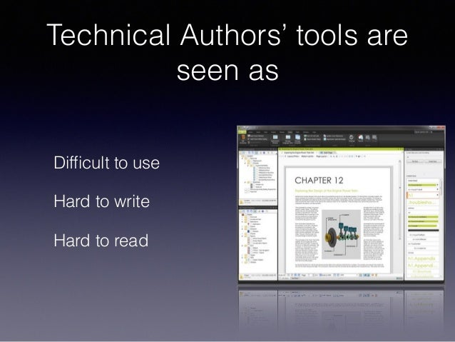 Technical Authors' tools are seen as Difficult to use Hard to write Hard to read