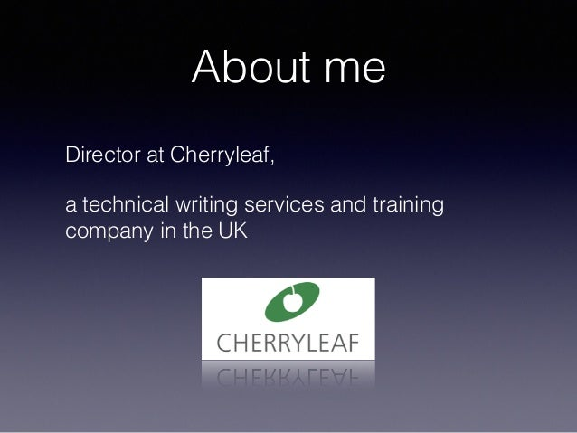About me Director at Cherryleaf, a technical writing services and training company in the UK