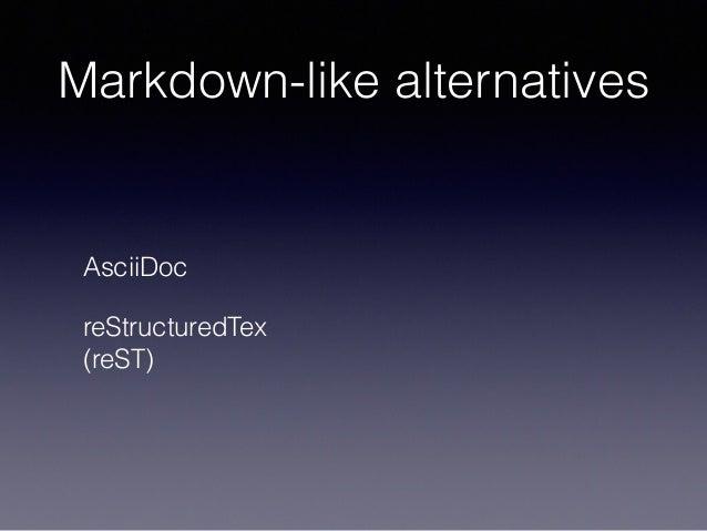 Markdown-like alternatives AsciiDoc reStructuredTex (reST)
