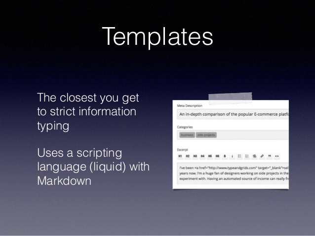 Templates The closest you get to strict information typing Uses a scripting language (liquid) with Markdown