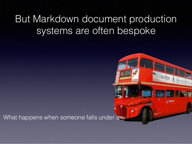 What happens when someone falls under a bus? But Markdown document production systems are often bespoke