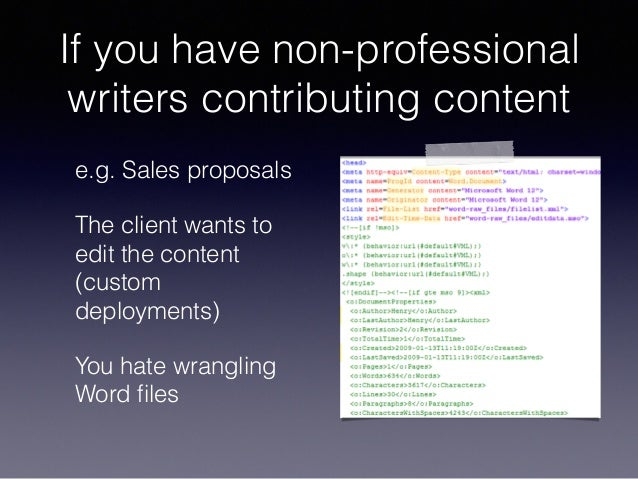 If you have non-professional writers contributing content e.g. Sales proposals The client wants to edit the content (custo...