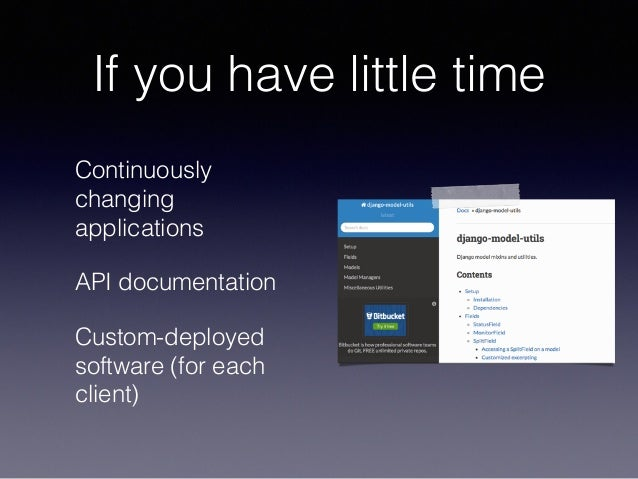 If you have little time Continuously changing applications API documentation Custom-deployed software (for each client)