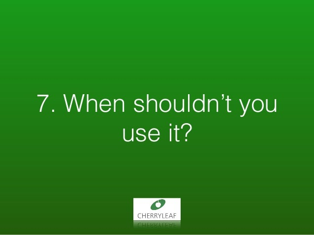 7. When shouldn't you use it?