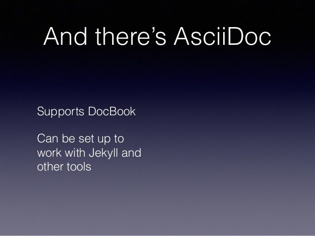And there's AsciiDoc Supports DocBook Can be set up to work with Jekyll and other tools