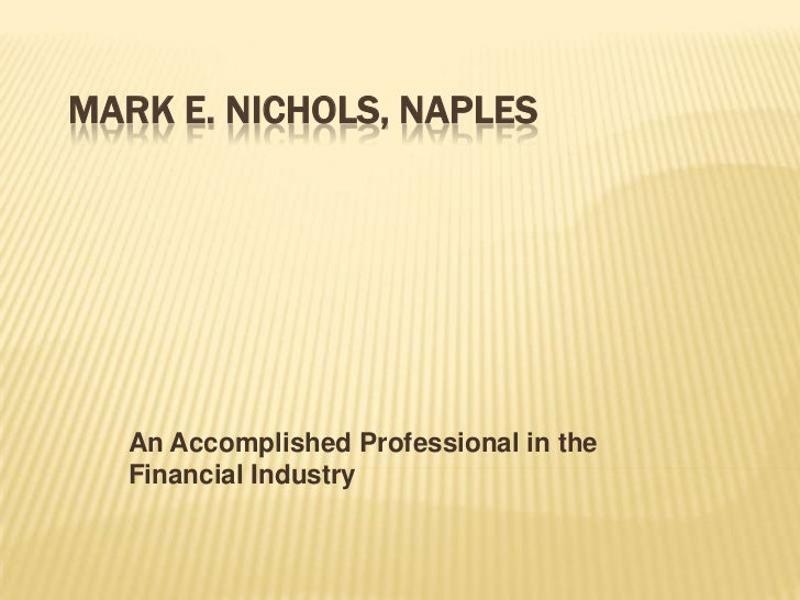 MARK E. NICHOLS, NAPLES  An Accomplished Professional in the  Financial Industry