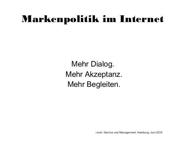 Markenpolitik im Internet Mehr Dialog. Mehr Akzeptanz. Mehr Begleiten. i and i Service und Management, Hamburg, Juni 2015