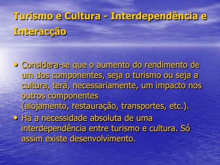 Turismo e Cultura - Interdependência e Interacção<br />Considera-se que o aumento do rendimento de um dos componentes, sej...