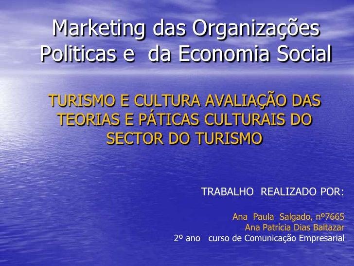 Marketing das Organizações Politicas e  da Economia Social<br />TURISMO E CULTURA AVALIAÇÃO DAS TEORIAS E PÁTICAS CULTURAI...