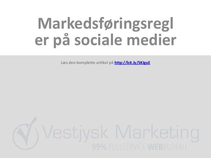 Markedsføringsregler på sociale medier   Læs den komplette artikel på http://bit.ly/SKIgaE