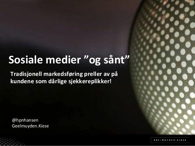 """Sosiale(medier(""""og(sånt""""! Tradisjonell(markedsføring(preller(av(på( kundene(som(dårlige(sjekkereplikker!!  @hpnhansen! Gee..."""