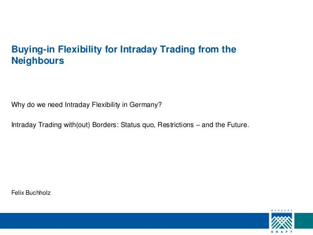 Buying-in Flexibility for Intraday Trading from the Neighbours  Why do we need Intraday Flexibility in Germany? Intraday T...