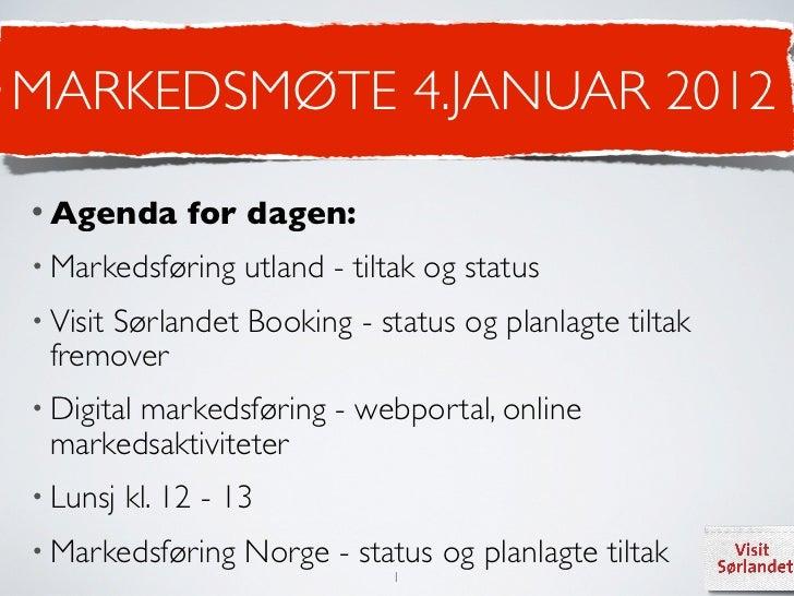 MARKEDSMØTE 4.JANUAR 2012• Agenda       for dagen:• Markedsføring     utland - tiltak og status• Visit     Sørlandet Booki...