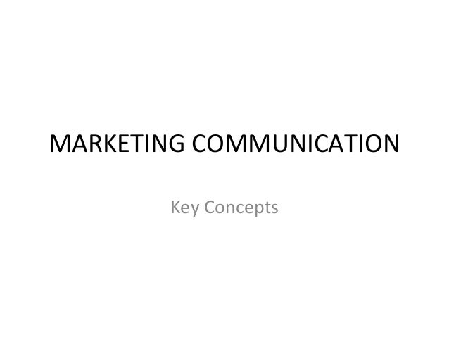 MARKETING COMMUNICATION Key Concepts