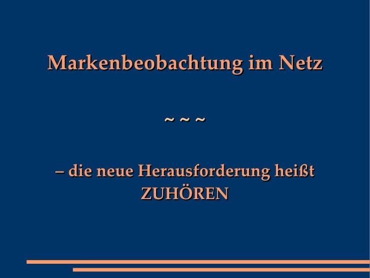 Markenbeobachtung im Netz               ~~~  – die neue Herausforderung heißt            ZUHÖREN