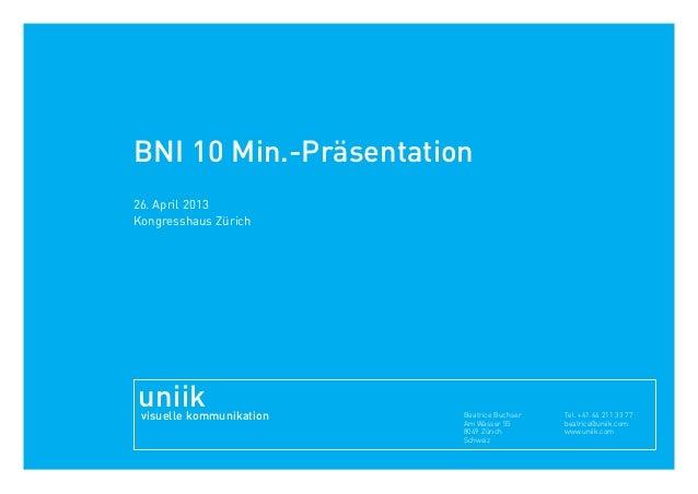 BNI 10 Min.-Präsentation 26. April 2013 Kongresshaus Zürich Beatrice Buchser Am Wasser 55 8049 Zürich Schweiz Tel. +41 44 ...