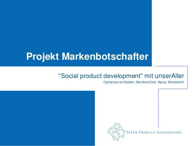 "Projekt Markenbotschafter      ""Social product development"" mit unserAller                     Catharina van Delden, Bernh..."
