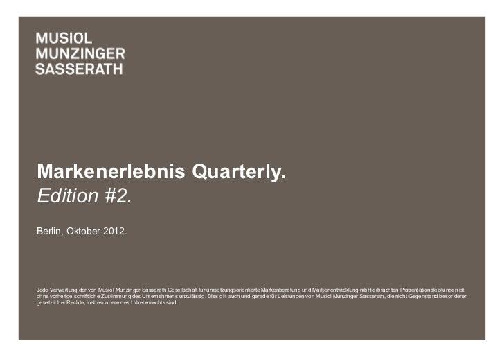 Markenerlebnis Quarterly.Edition #2.Berlin, Oktober 2012.Jede Verwertung der von Musiol Munzinger Sasserath Gesellschaft f...