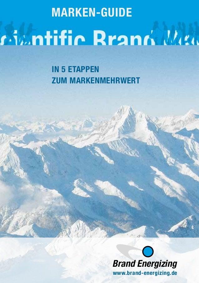 MARKEN-GUIDE In 5 Etappen zum Markenmehrwert www.brand-energizing.de Brand Energizing