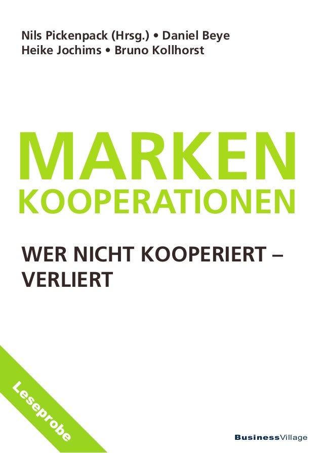 Nils Pickenpack (Hrsg.) • Daniel Beye Heike Jochims • Bruno KollhorstMarkenkooperationen Wer nicht kooperiert – verliertLe...