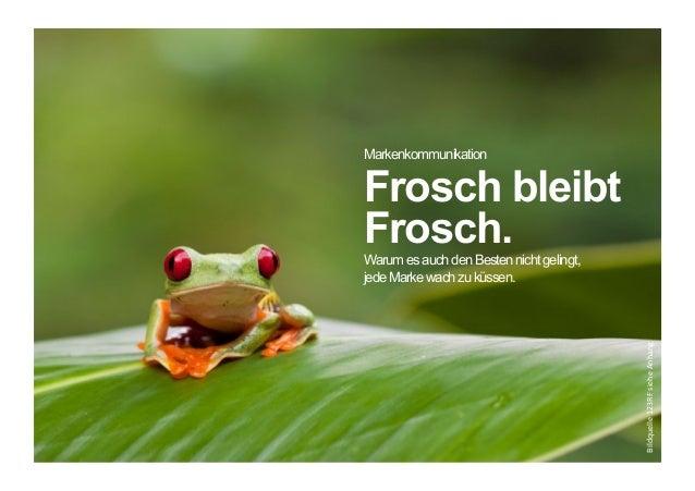 Markenkommunikation  Frosch bleibt  Frosch.  Warum es auch den Besten nicht gelingt,  jede Marke wach zu küssen.  Bildquel...
