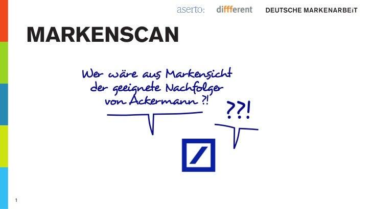 Markenscan       Wer wäre aus Markensicht        der geeignete Nachfolger           von Ackermann ?!                      ...