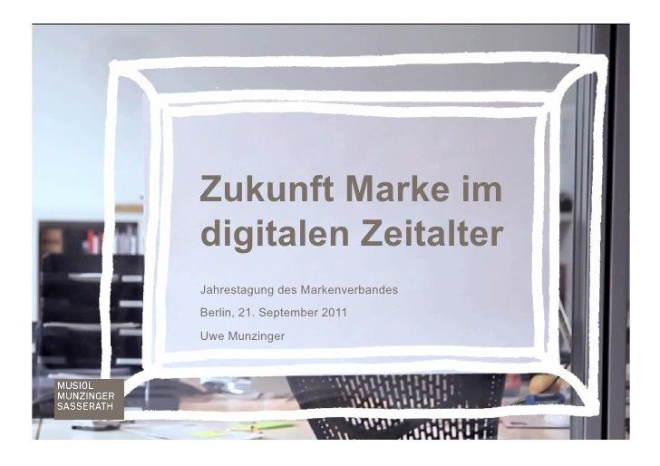 Zukunft Marke imdigitalen ZeitalterJahrestagung des MarkenverbandesBerlin, 21. September 2011Uwe Munzinger                ...