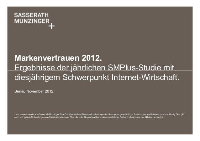 Markenvertrauen 2012.Ergebnisse der jährlichen SMPlus-Studie mitdiesjährigem Schwerpunkt Internet-Wirtschaft.Berlin, Novem...