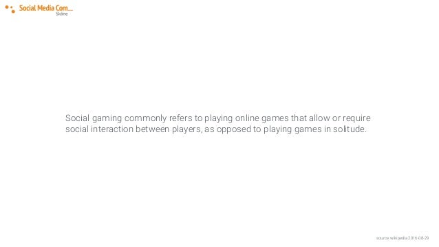 Social gaming commonly refers to playing online games that allow or require social interaction between players, as opposed...