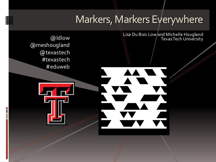Markers, Markers Everywhere<br />Lisa Du Bois Low and Michelle Hougland<br />Texas Tech University<br />@ldlow<br />@mesho...