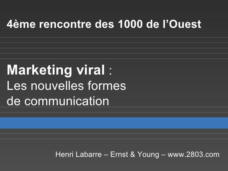 4ème rencontre des 1000 de l'Ouest   Marketing viral  :  Les nouvelles formes  de communication Henri Labarre – Ernst & Yo...