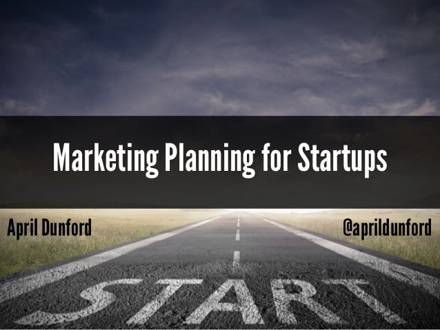 April Dunford @aprildunford Marketing Planning for Startups