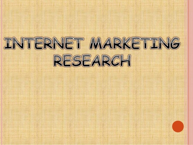 8.3 INTERNET MARKET RESEARCH   Traditional marketing research  Consists  of focus groups, interviews, paper and telephon...
