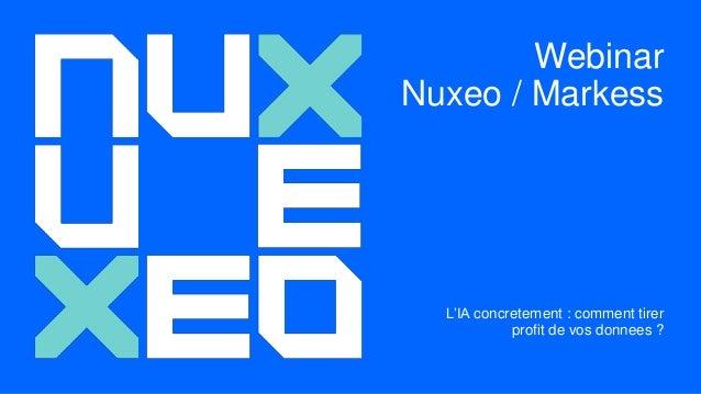 Webinar Nuxeo / Markess L'IA concretement : comment tirer profit de vos donnees ?