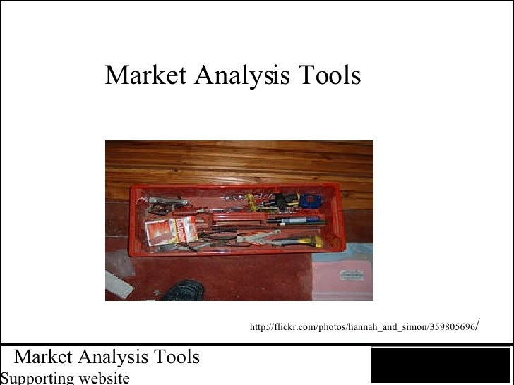 Market Analysis Tools Supporting website Market Analysis Tools http://flickr.com/photos/hannah_and_simon/359805696 /