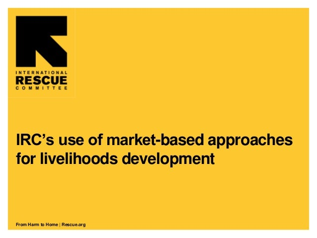 From Harm to Home | Rescue.orgIRC's use of market-based approachesfor livelihoods development