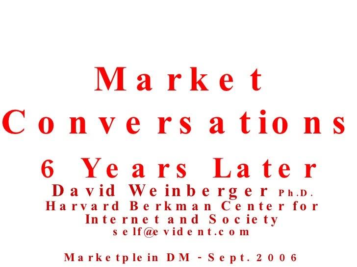 David Weinberger  Ph.D. Harvard Berkman Center for Internet and Society [email_address] Marketplein DM - Sept. 2006 Market...