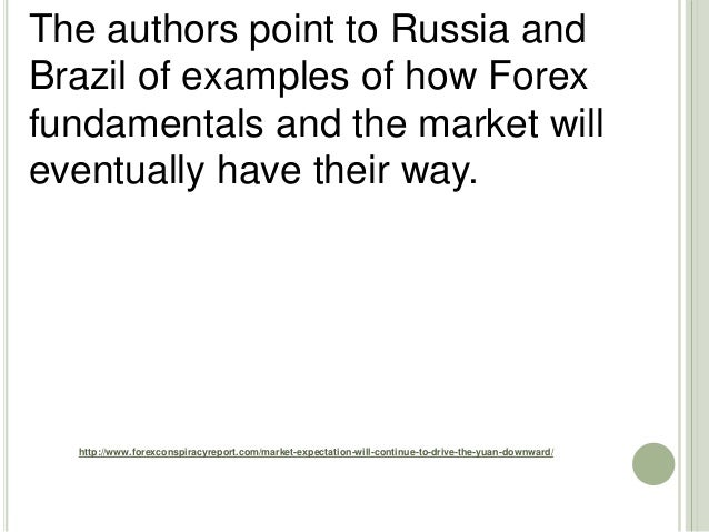 http://www.forexconspiracyreport.com/market-expectation-will-continue-to-drive-the-yuan-downward/ The authors point to Rus...