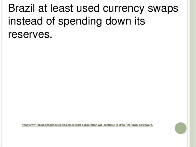 http://www.forexconspiracyreport.com/market-expectation-will-continue-to-drive-the-yuan-downward/ Brazil at least used cur...