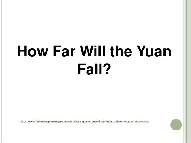 http://www.forexconspiracyreport.com/market-expectation-will-continue-to-drive-the-yuan-downward/ How Far Will the Yuan Fa...