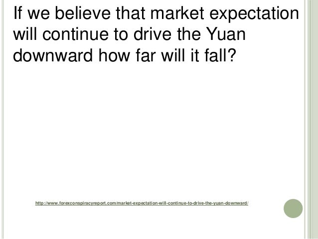 http://www.forexconspiracyreport.com/market-expectation-will-continue-to-drive-the-yuan-downward/ If we believe that marke...