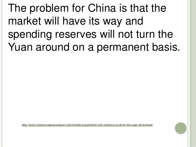 http://www.forexconspiracyreport.com/market-expectation-will-continue-to-drive-the-yuan-downward/ The problem for China is...